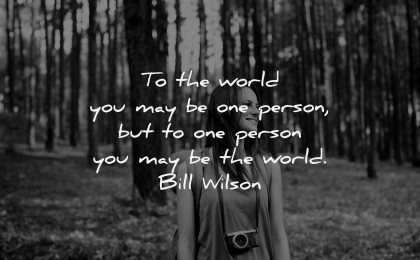 uplifting quotes world you may one person bill wilson wisdom woman nature forest