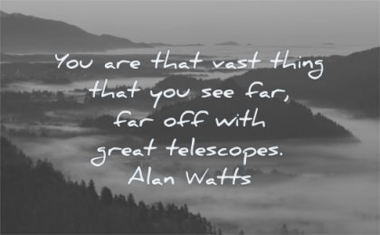 uplifting quotes you are that vast thing that you see far off great telescopes alan watts wisdom mist nature