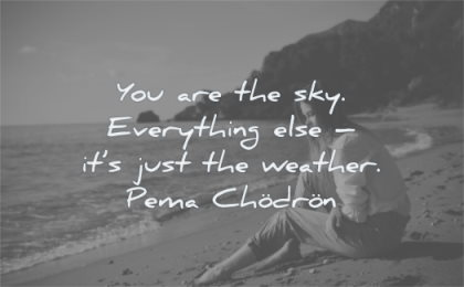 uplifting quotes you are sky everthing else its just weather pema chodron wisdom beach woman sitting