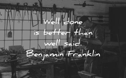 well done better than said benjamin franklin wisdom man working
