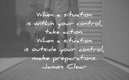 wise quotes when situation within your control take action outside make preparations james clear wisdom man boots ready
