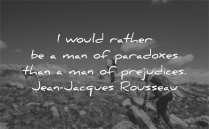 words of wisdom would rather man paradoxes prejudices jean jacques rousseau hiking group people nature
