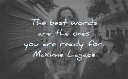 words of wisdom best words are the ones you are ready maxime lagace woman