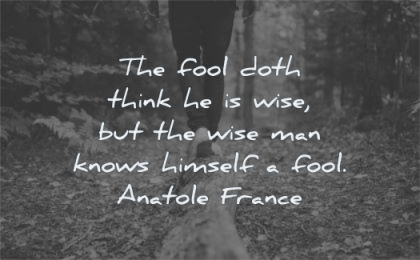 words of wisdom fool doth think wise man knows himself anatole france tree nature