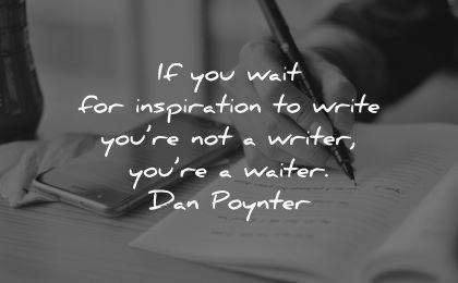 writing quotes wait inspiration write writer waiter dan poynter wisdom