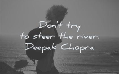zen quotes dont try steer river deepak chopra wisdom man silhouette