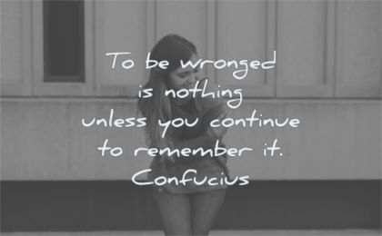 zen quotes wronged nothing unless you continue remember confucius wisdom woman laughing
