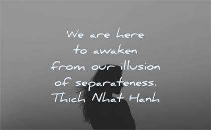 zen quotes here awaken from out illusion separateness thich nhat hanh wisdom woman silhouette
