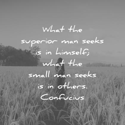 zen quotes what the superior man seeks is in himself what the small men seeks in in others confucius wisdom quotes