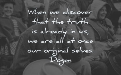 zen quotes when discover that truth already once original selves dogen wisdom man smiling sitting