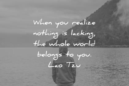 zen quotes when you realize nothing is lacking the whole world belongs to you lao tzu wisdom quotes