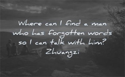 zen quotes where can find man who has forgotten words can talk him zhuangzi wisdom people sitting