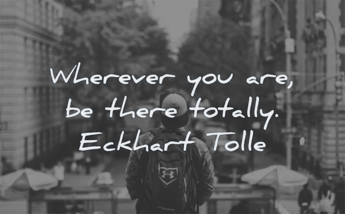 zen quotes wherever there totally eckhart tolle wisdom man city looking