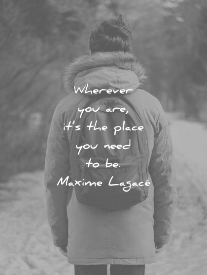 zen quotes wherever you are place need maxime lagace wisdom